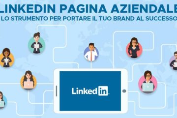 LinkedIn Pagina Aziendale: lo strumento per portare il tuo brand al successo